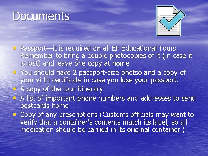 Documents • Passport—it is required on all EF Educational Tours. • • Remember to