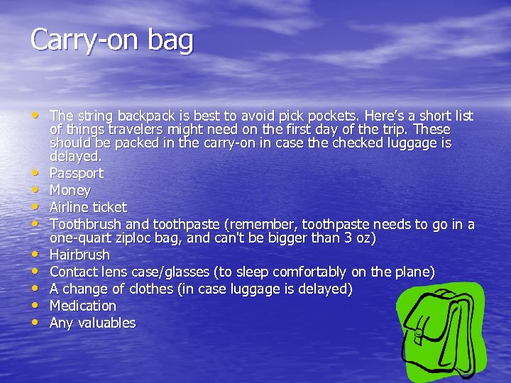 Carry-on bag • The string backpack is best to avoid pick pockets. Here's a