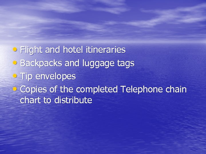 • Flight and hotel itineraries • Backpacks and luggage tags • Tip envelopes