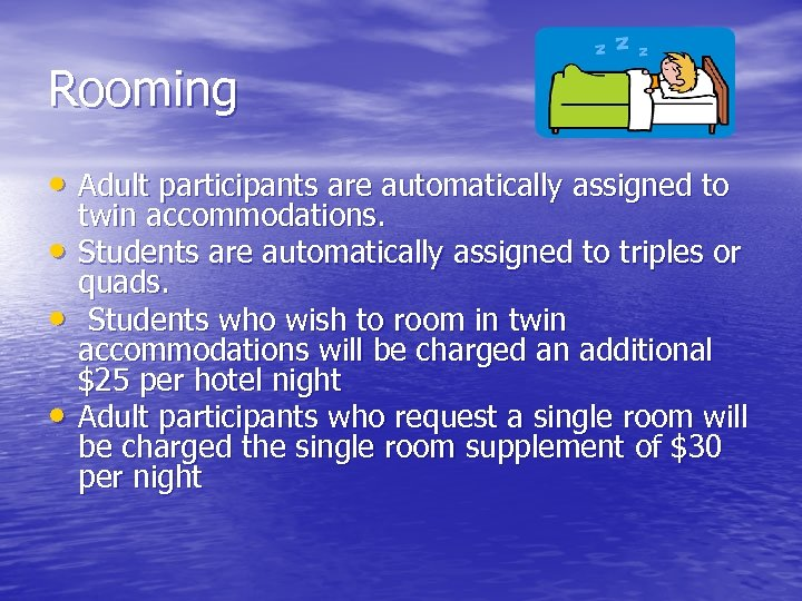 Rooming • Adult participants are automatically assigned to • • • twin accommodations. Students