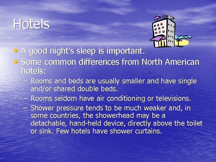 Hotels • A good night's sleep is important. • Some common differences from North