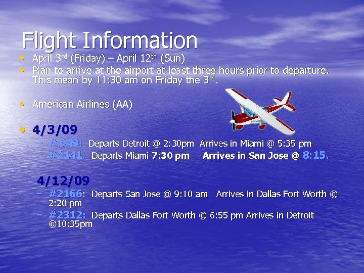 Flight Information • April 3 rd (Friday) – April 12 th (Sun) • Plan