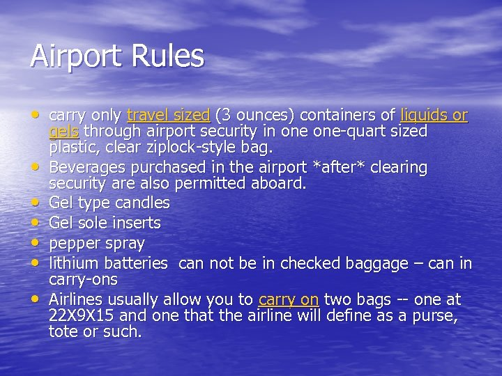 Airport Rules • carry only travel sized (3 ounces) containers of liquids or •