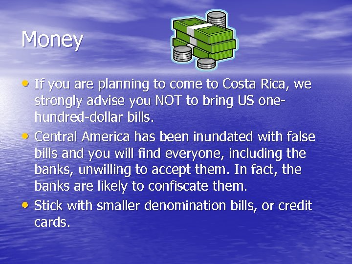 Money • If you are planning to come to Costa Rica, we • •