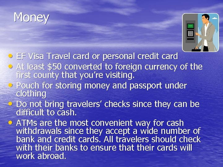 Money • EF Visa Travel card or personal credit card • At least $50
