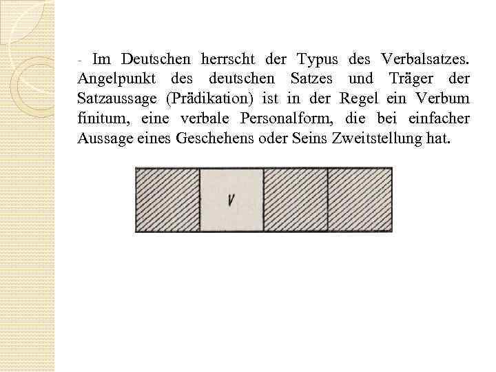 Im Deutschen herrscht der Typus des Verbalsatzes. Angelpunkt des deutschen Satzes und Träger der