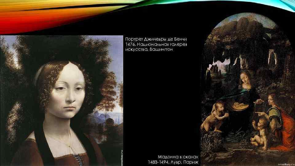 Портрет Джиневры де Бенчи 1476, Национальная галерея искусства, Вашингтон Мадонна в скалах 1483 -1494,