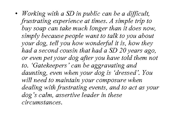 • Working with a SD in public can be a difficult, frustrating experience