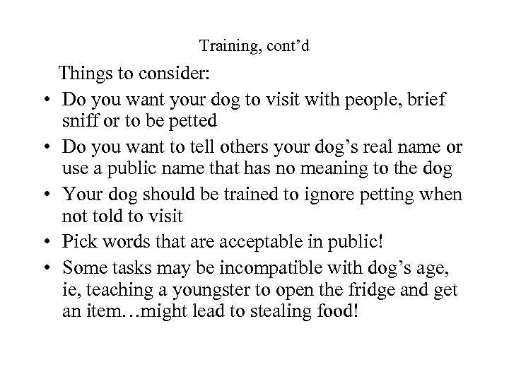 Training, cont'd Things to consider: • Do you want your dog to visit with