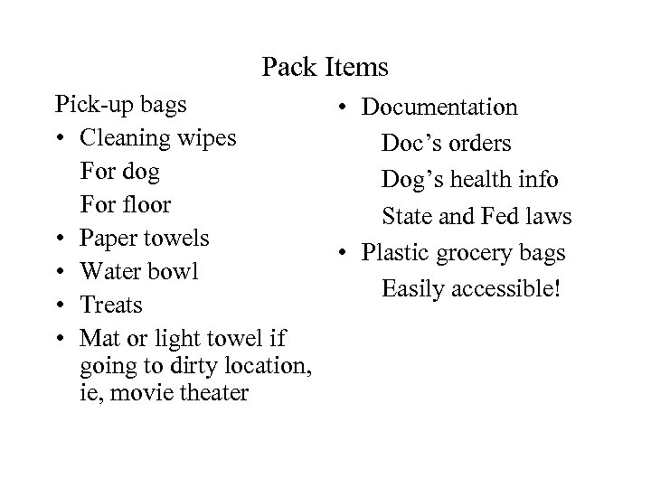 Pack Items Pick-up bags • Cleaning wipes For dog For floor • Paper towels