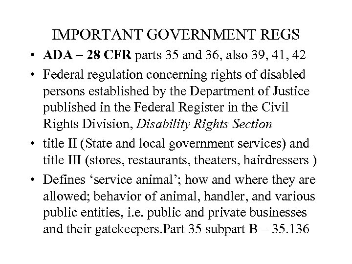 IMPORTANT GOVERNMENT REGS • ADA – 28 CFR parts 35 and 36, also 39,