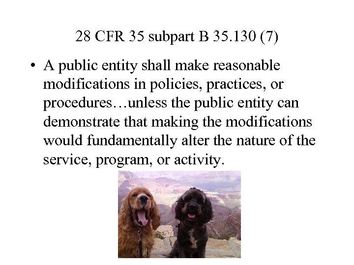 28 CFR 35 subpart B 35. 130 (7) • A public entity shall make