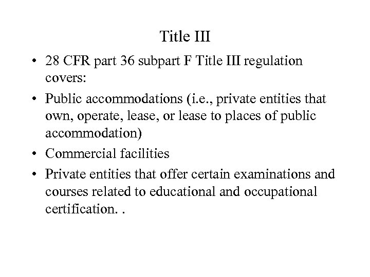 Title III • 28 CFR part 36 subpart F Title III regulation covers: •