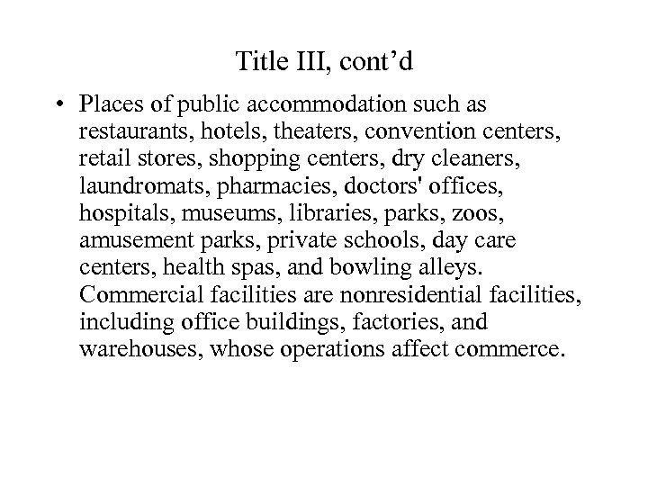 Title III, cont'd • Places of public accommodation such as restaurants, hotels, theaters, convention