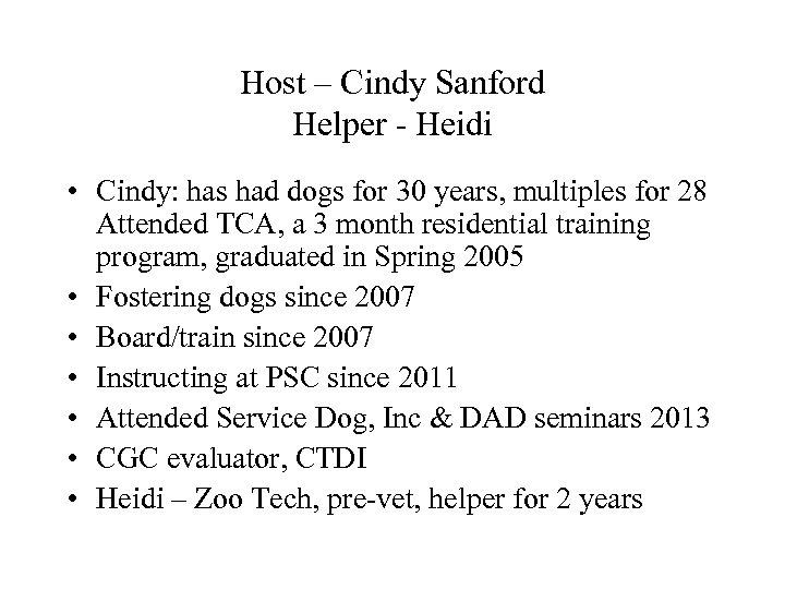 Host – Cindy Sanford Helper - Heidi • Cindy: has had dogs for 30