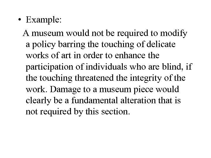 • Example: A museum would not be required to modify a policy barring