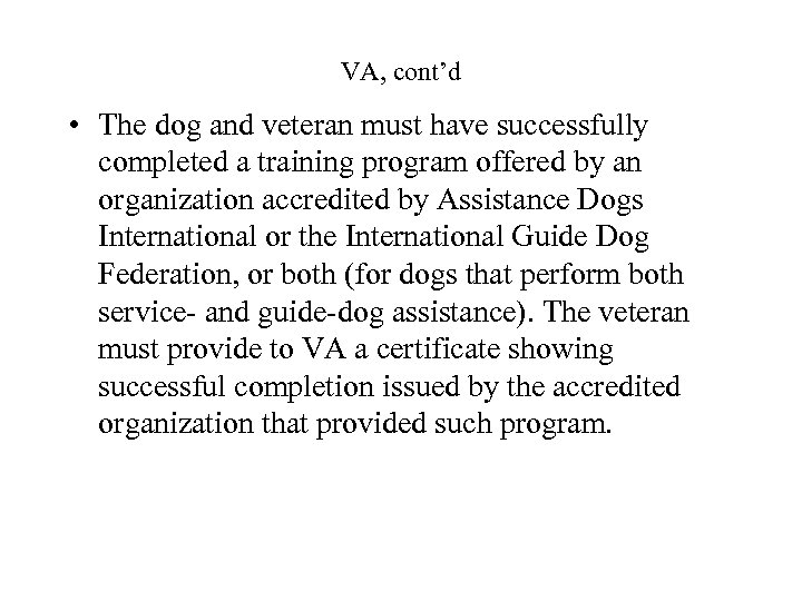 VA, cont'd • The dog and veteran must have successfully completed a training program