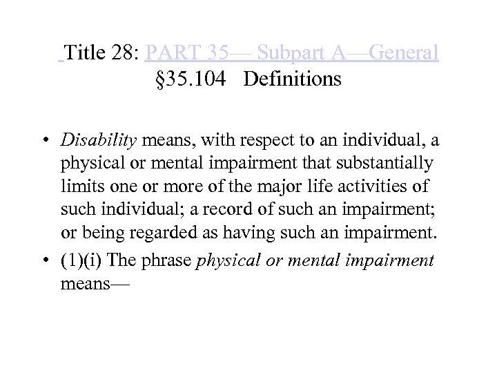 Title 28: PART 35— Subpart A—General § 35. 104 Definitions • Disability means,