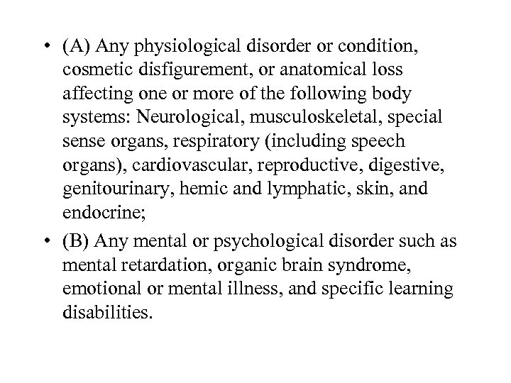 • (A) Any physiological disorder or condition, cosmetic disfigurement, or anatomical loss affecting