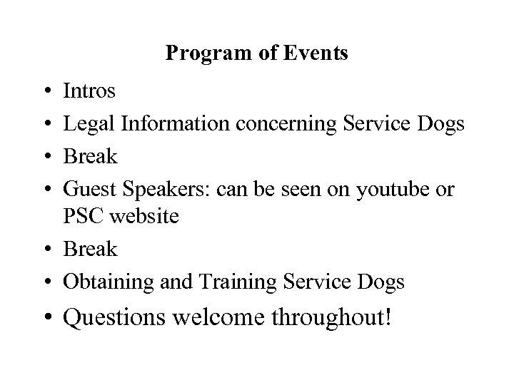 Program of Events • • Intros Legal Information concerning Service Dogs Break Guest Speakers: