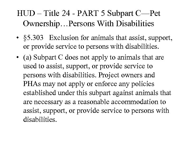 HUD – Title 24 - PART 5 Subpart C—Pet Ownership…Persons With Disabilities • §
