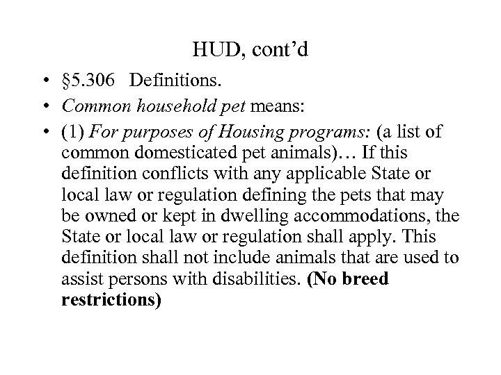 HUD, cont'd • § 5. 306 Definitions. • Common household pet means: • (1)