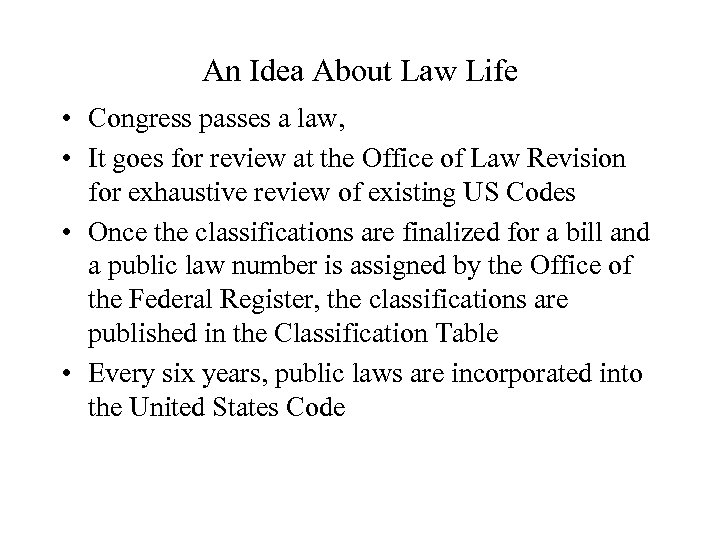 An Idea About Law Life • Congress passes a law, • It goes for