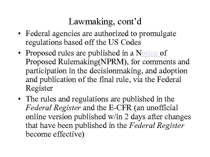 Lawmaking, cont'd • Federal agencies are authorized to promulgate regulations based off the US