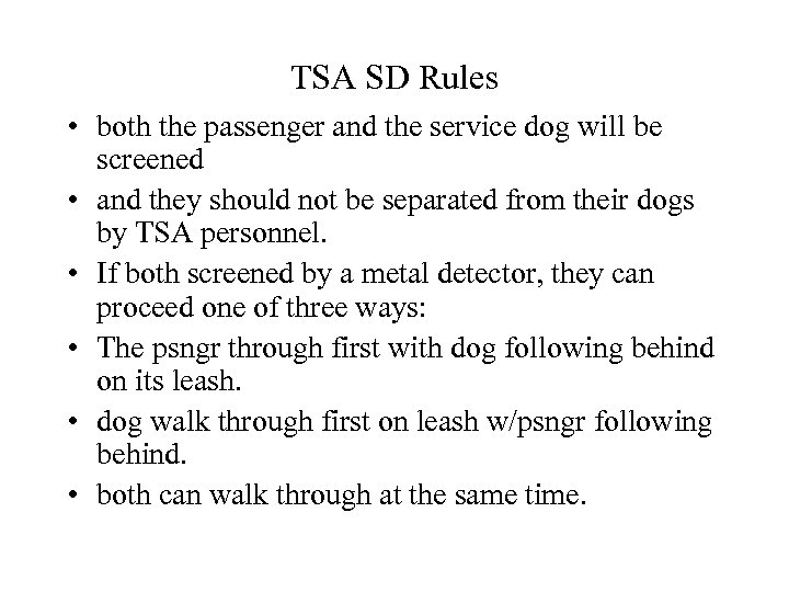 TSA SD Rules • both the passenger and the service dog will be screened