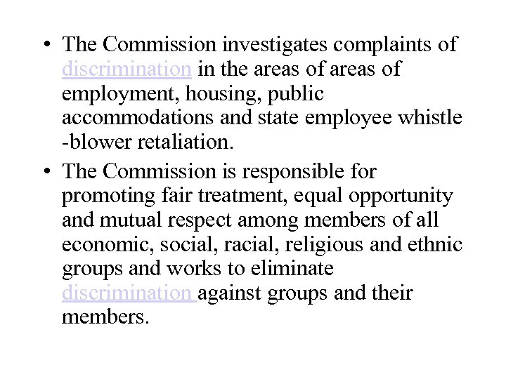 • The Commission investigates complaints of discrimination in the areas of employment, housing,