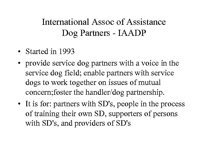 International Assoc of Assistance Dog Partners - IAADP • Started in 1993 • provide