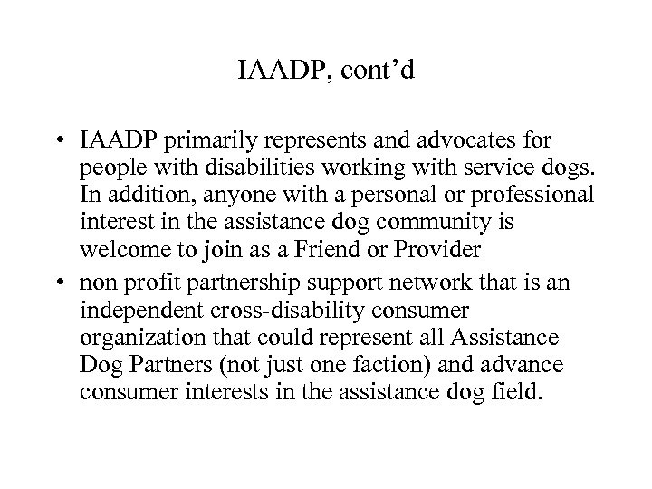 IAADP, cont'd • IAADP primarily represents and advocates for people with disabilities working with