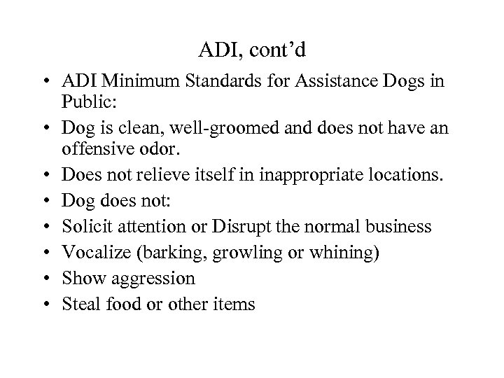 ADI, cont'd • ADI Minimum Standards for Assistance Dogs in Public: • Dog is