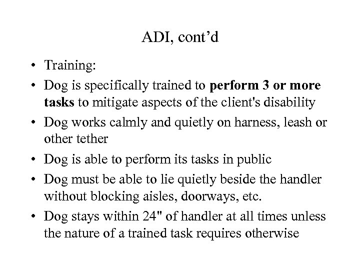 ADI, cont'd • Training: • Dog is specifically trained to perform 3 or more