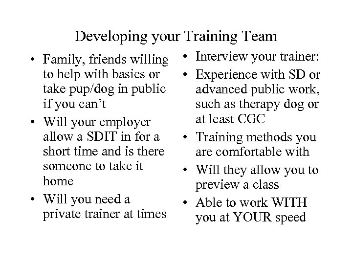 Developing your Training Team • Family, friends willing to help with basics or take