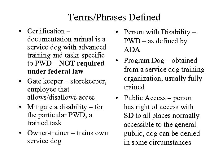 Terms/Phrases Defined • Certification – • Person with Disability – documentation animal is a
