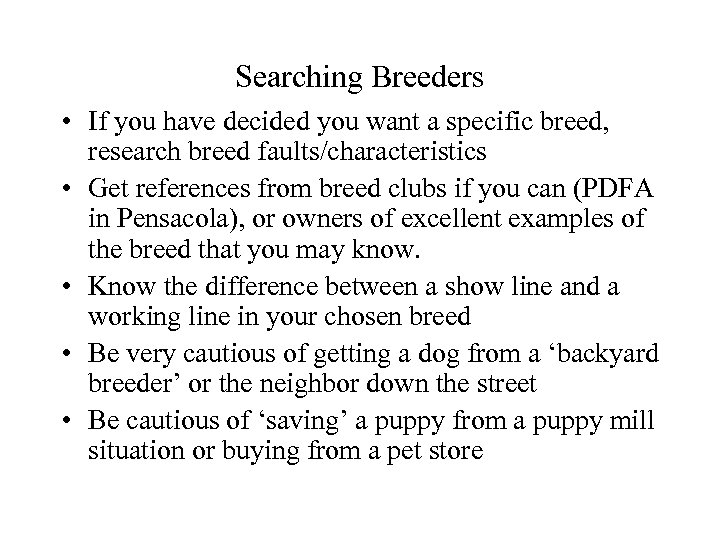 Searching Breeders • If you have decided you want a specific breed, research breed