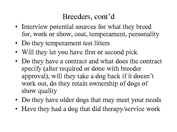Breeders, cont'd • Interview potential sources for what they breed for, work or show,