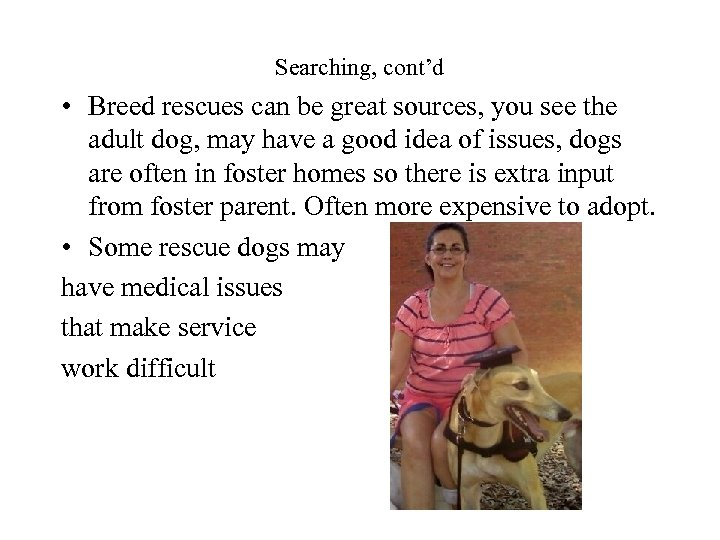 Searching, cont'd • Breed rescues can be great sources, you see the adult dog,