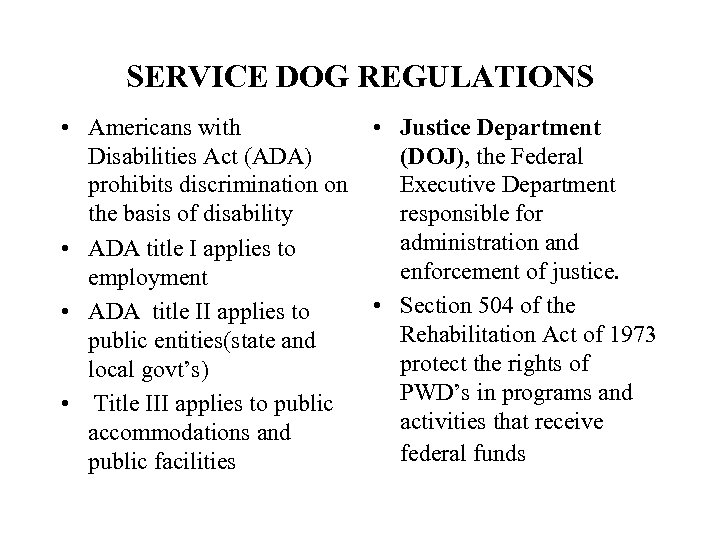 SERVICE DOG REGULATIONS • Americans with • Justice Department Disabilities Act (ADA) (DOJ), the