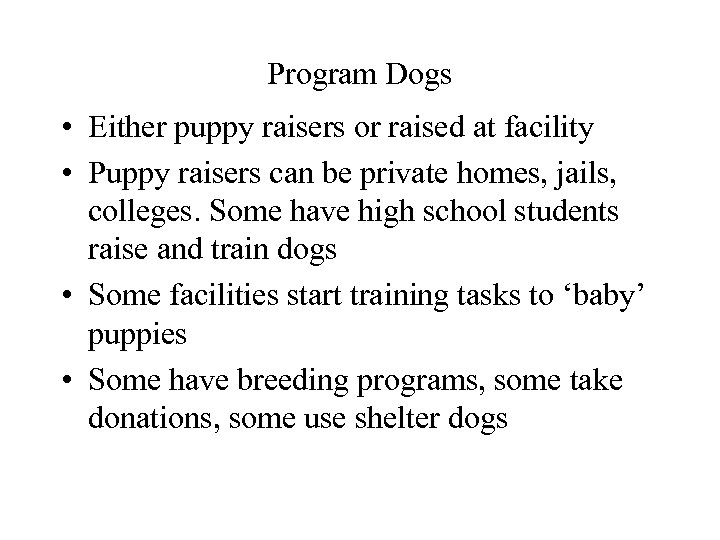 Program Dogs • Either puppy raisers or raised at facility • Puppy raisers can