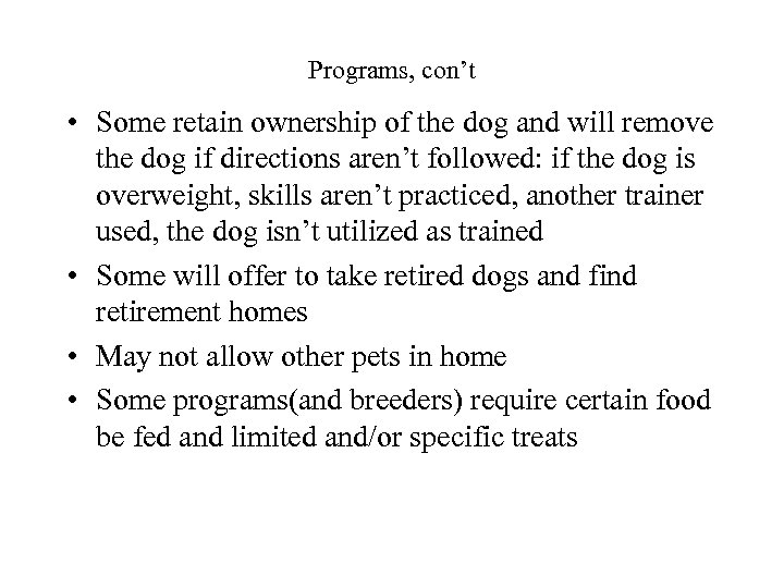 Programs, con't • Some retain ownership of the dog and will remove the dog