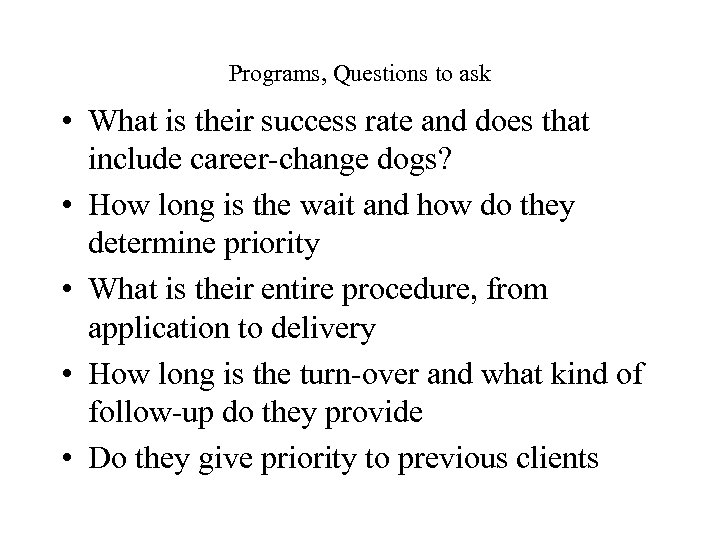 Programs, Questions to ask • What is their success rate and does that include