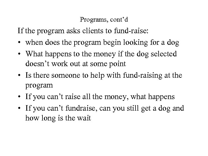 Programs, cont'd If the program asks clients to fund-raise: • when does the program