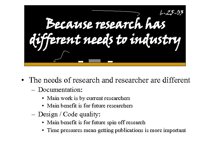 6 -25 -03 Because research has different needs to industry • The needs of