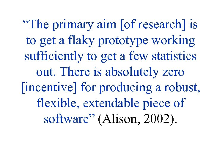 """The primary aim [of research] is to get a flaky prototype working sufficiently to"