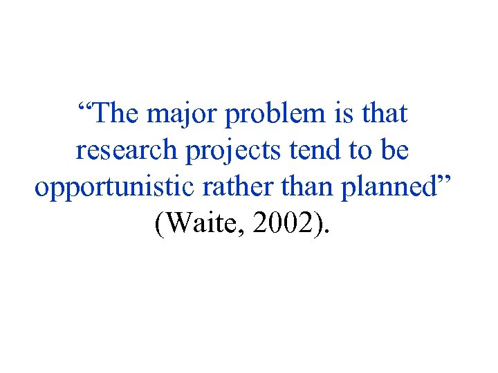 """The major problem is that research projects tend to be opportunistic rather than planned"""