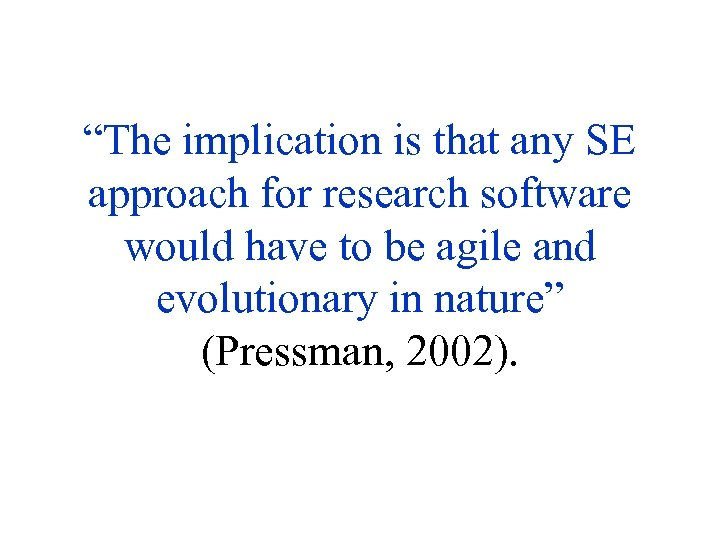"""The implication is that any SE approach for research software would have to be"