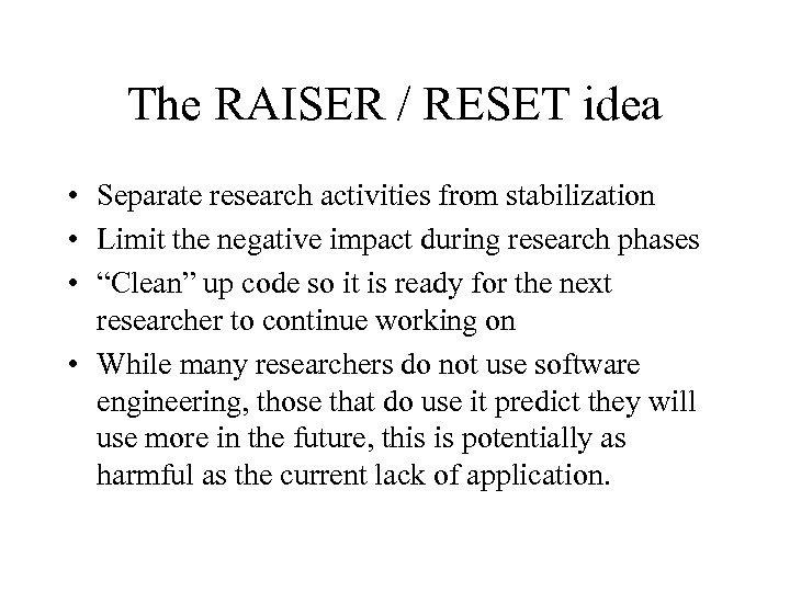 The RAISER / RESET idea • Separate research activities from stabilization • Limit the