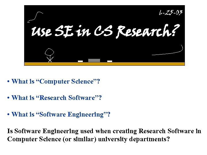 "6 -25 -03 Use SE in CS Research? • What is ""Computer Science""? •"